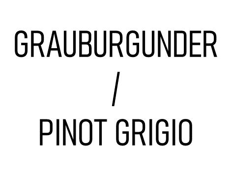 Grauburgunder / Pinot Grigio